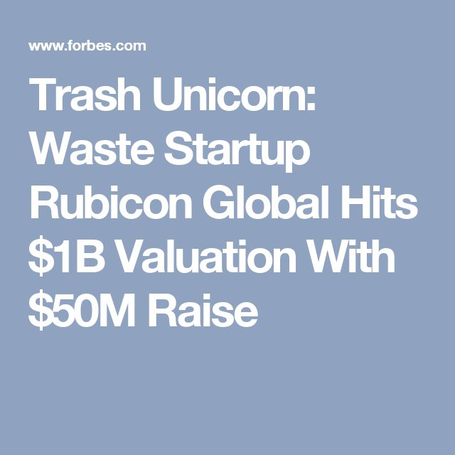 Trash Unicorn: Waste Startup Rubicon Global Hits $1B Valuation With $50M Raise