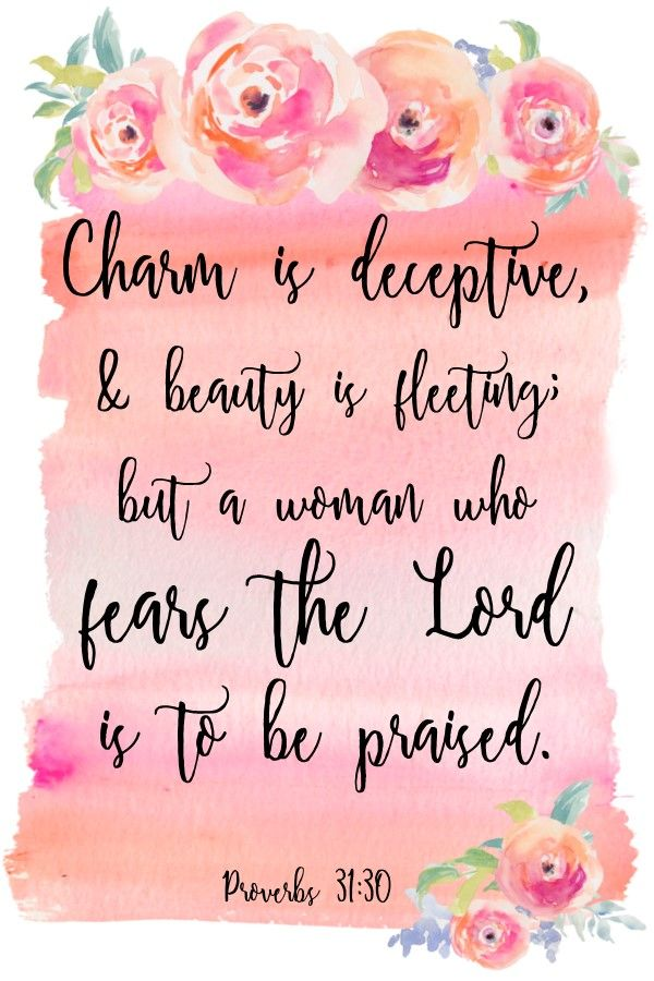 Free Printable Pretty: Charm is Deceptive, and beauty is fleeting, but a woman who fears the Lord is to be praised. Proverbs 31:30