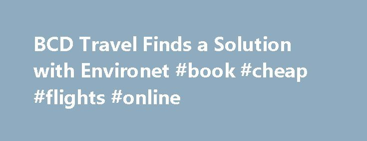 BCD Travel Finds a Solution with Environet #book #cheap #flights #online http://travels.remmont.com/bcd-travel-finds-a-solution-with-environet-book-cheap-flights-online/  #bcd travel # BCD Travel Finds a Solution with Environet For more than 30 years, BCD Travel has been a recognized leader in providing travel services in a variety of industries. With more than 13,000 professionals focusing on quality travel... Read moreThe post BCD Travel Finds a Solution with Environet #book #cheap…