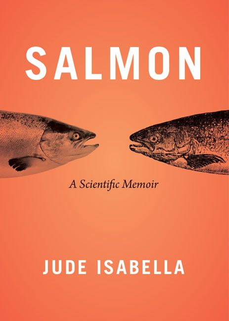 Salmon: A Scientific Memoir. By Jude Isabella. Paperback. $20.00 (CAD) #salmon #ecology #nature