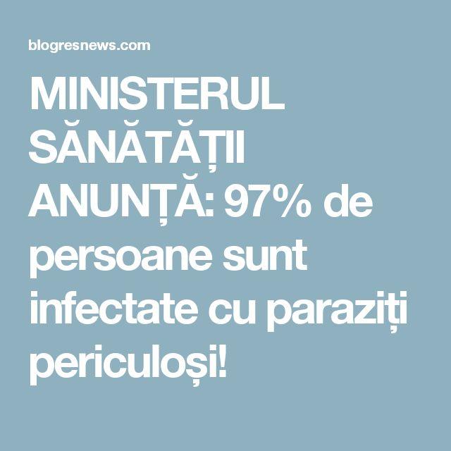 MINISTERUL SĂNĂTĂȚII ANUNȚĂ: 97% de persoane sunt infectate cu paraziți periculoși!