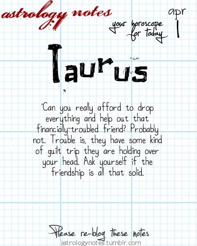 Taurus Astrology Note: Want tomorrow's Taurus horoscope?   Visit iFate.com today!