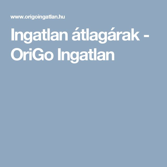 Ingatlan átlagárak - OriGo Ingatlan
