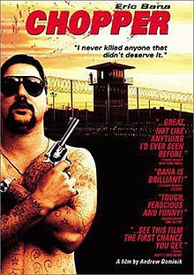 one of MY FAVORITE movies of all time...Chopper <3