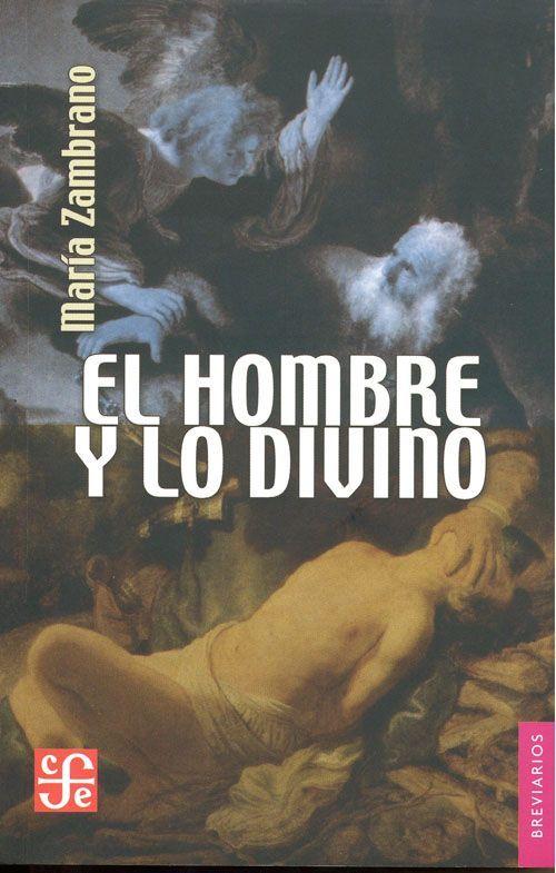 """""""El hombre y lo divino"""" Zambrano, María. FCE, 2007. http://www.fondodeculturaeconomica.com/Librerias/Detalle.aspx?ctit=014103E"""