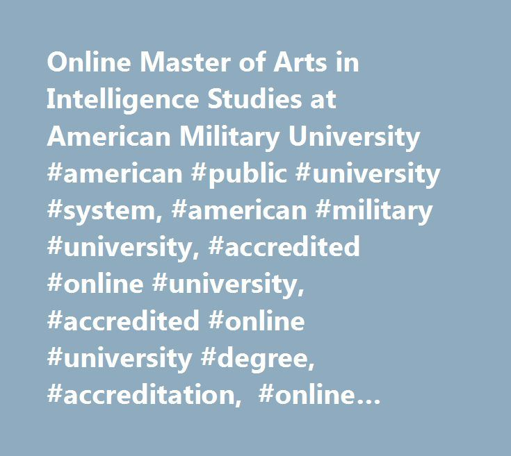 Online Master of Arts in Intelligence Studies at American Military University #american #public #university #system, #american #military #university, #accredited #online #university, #accredited #online #university #degree, #accreditation, #online #military #distance #learning, #amu, #online #degree #programs, #online #university #degree #programs, #online #education, #online #university, #online #distance #learning #university, #army #distance #learning, #military #university, #military…