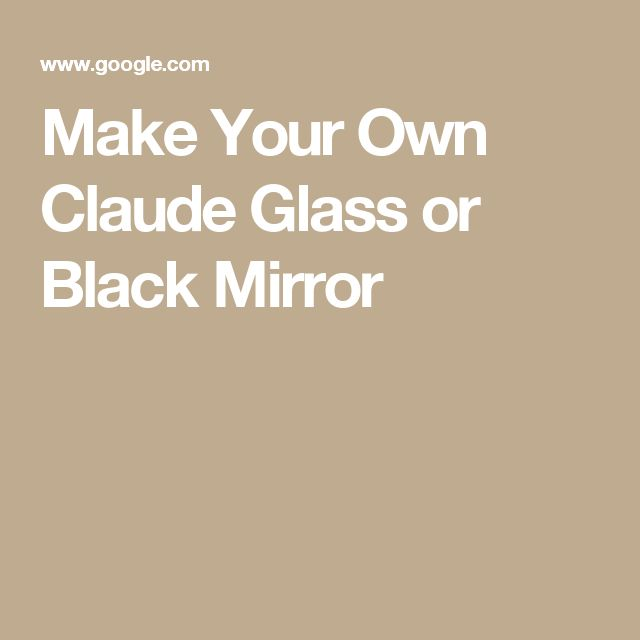 Make Your Own Claude Glass or Black Mirror