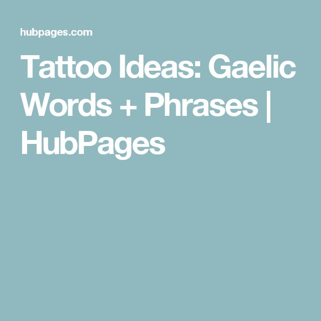 Tattoo Ideas: Gaelic Words + Phrases | HubPages