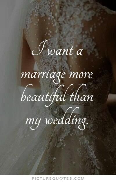 I want a marriage more beautiful than my wedding. Picture Quote #1 – Alyson