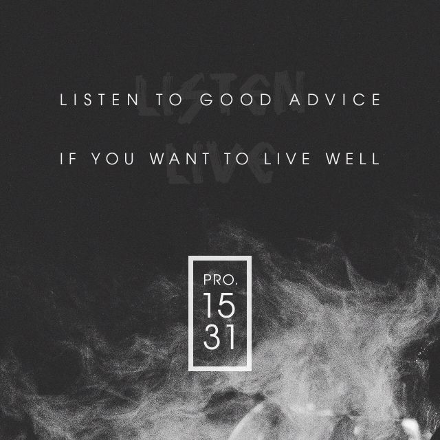 The ear that listens to reproof lives, and will be at home among the wise. -- Proverbs 15:31