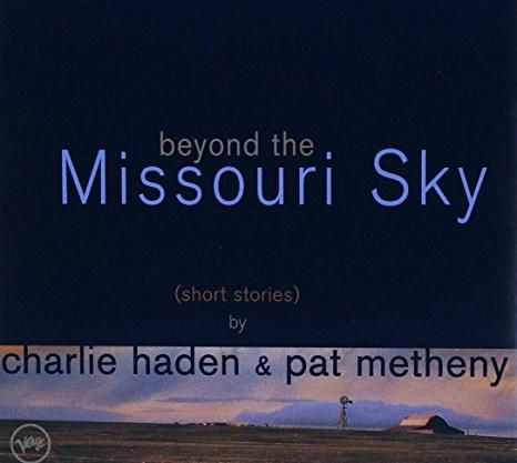 Pat Metheny & Charlie Haden & Charlie Haden & Pat Metheny : Beyond The Missouri Sky (Short Stories)