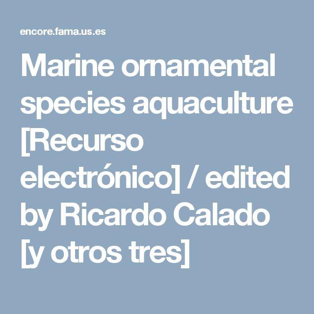 Marine ornamental species aquaculture [Recurso electrónico] / edited by Ricardo Calado [y otros tres]