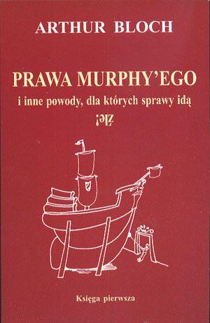Prawa Murphy'ego i inne powody, dla których sprawy idą źle. Księga pierwsza, Arthur Bloch, Zysk, 2001, http://www.antykwariat.nepo.pl/prawa-murphyego-i-inne-powody-dla-ktorych-sprawy-ida-zle-p-13540.html