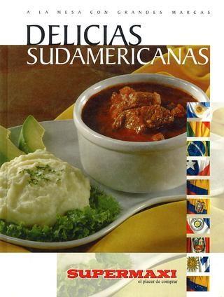 Delicias sudamericanas  La mesa se viste de gala con los colores de las banderas latinoamericanas y sus sabores nos abren la puerta para viajar a través del continente.