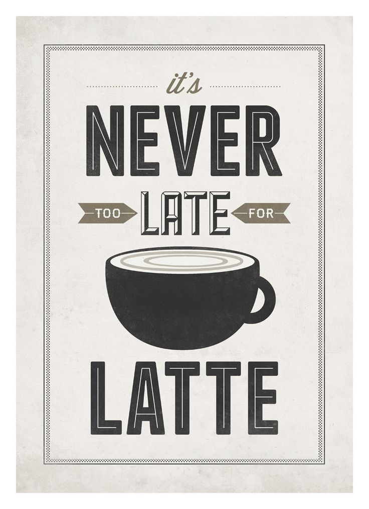 Coffee Art Print Never too late for latte Vintage