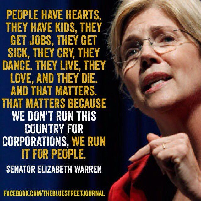 People matter.  We run this country for the people, not corporations.  WARREN 2016
