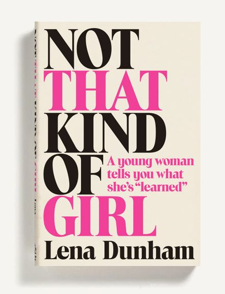seriously this is the funniest book of this summer?            I've found it so boring.             Not That Kind of Girl by Lena Dunham. Drops 10/7/14