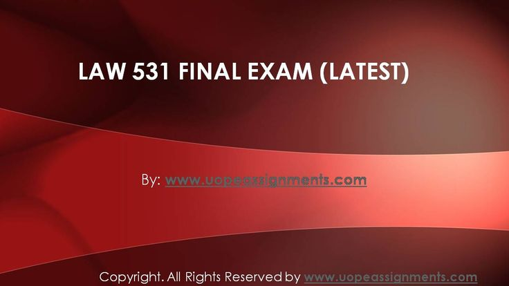Get the best help available online to the LAW 531 Final Exam Correct Answers and score the highest grades in class.
