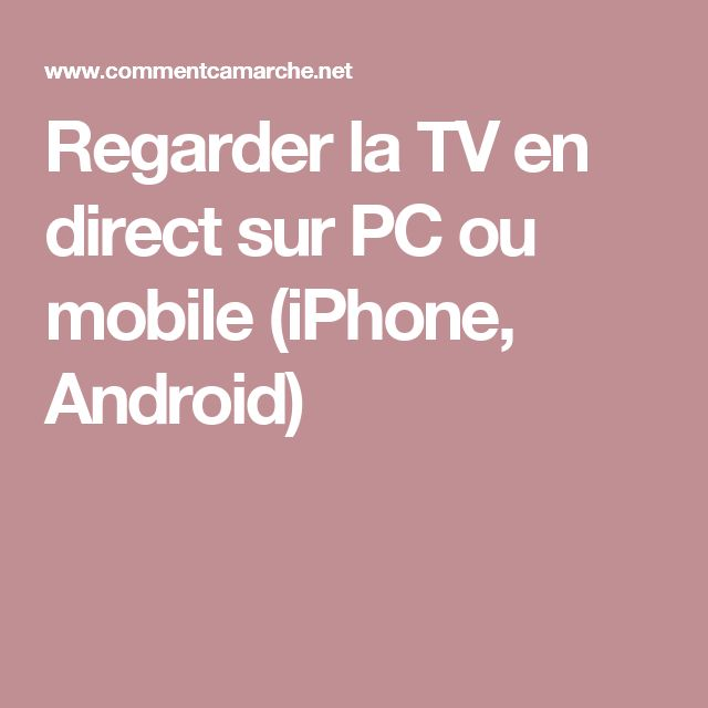 Regarder la TV en direct sur PC ou mobile (iPhone, Android)