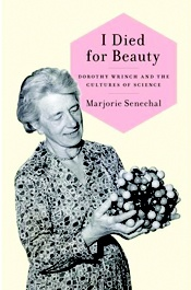 I Died for Beauty: Dorothy Wrinch and the cultures of science by Marjorie Senechal