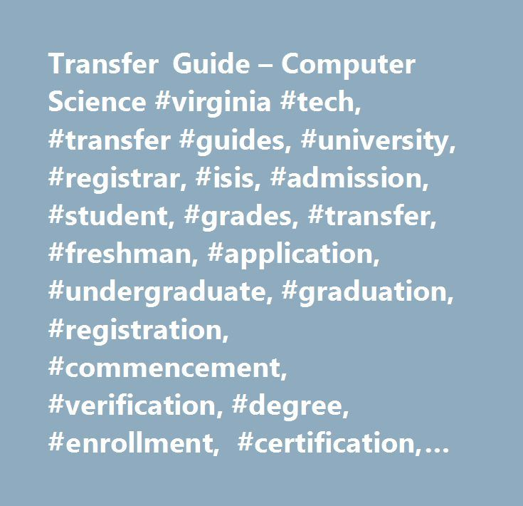 Transfer Guide – Computer Science #virginia #tech, #transfer #guides, #university, #registrar, #isis, #admission, #student, #grades, #transfer, #freshman, #application, #undergraduate, #graduation, #registration, #commencement, #verification, #degree, #enrollment, #certification, #transcripts, #enroll, #register, #classes, #schedule, #virginia #tech #undergraduate #catalog, #community #college #transfer #credits, #credits, #transfer #credits, #student #catalog, #online #college #catalogs…