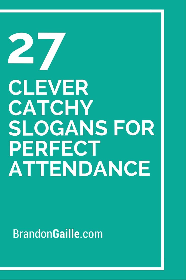 27 Clever Catchy Slogans for Perfect Attendance | Catchy ...