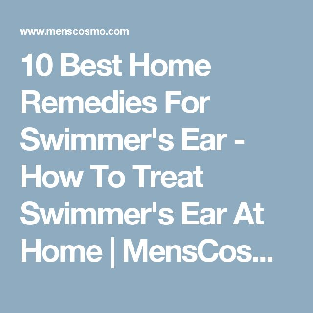 10 Best Home Remedies For Swimmer's Ear - How To Treat Swimmer's Ear At Home | MensCosmo.com
