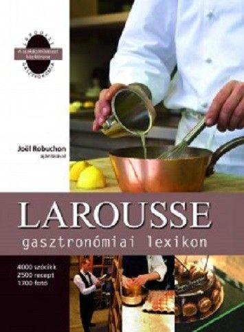 A Larousse gasztronómiai lexikon napra kész enciklopédia híres mesterszakácsoknak, kezdő séfeknek, otthon főzőknek, és mindazoknak, akik szeretnek enni és főzni, akik szeretnék megismerni a francia...