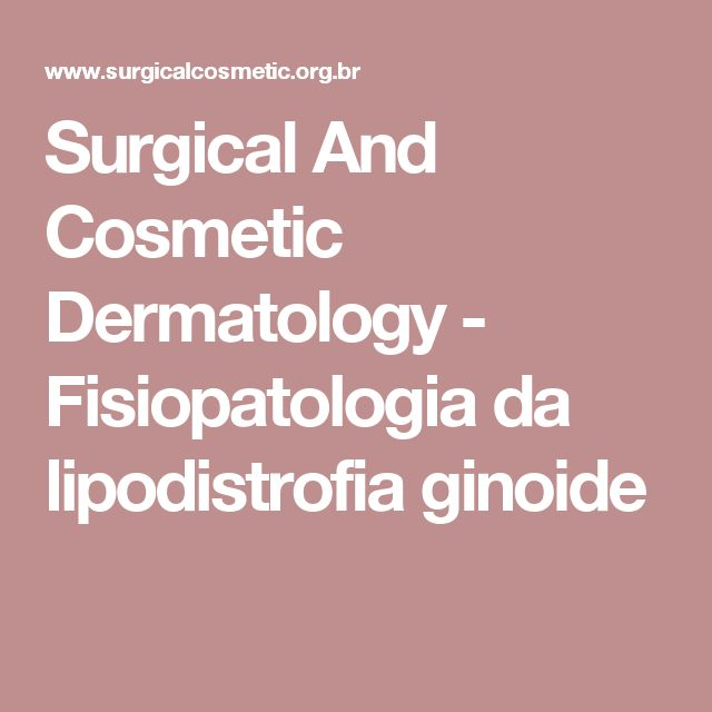 Surgical And Cosmetic Dermatology - Fisiopatologia da lipodistrofia ginoide