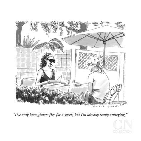 """I've only been gluten-free for a week, but I'm already really annoying."" - New Yorker Cartoon"
