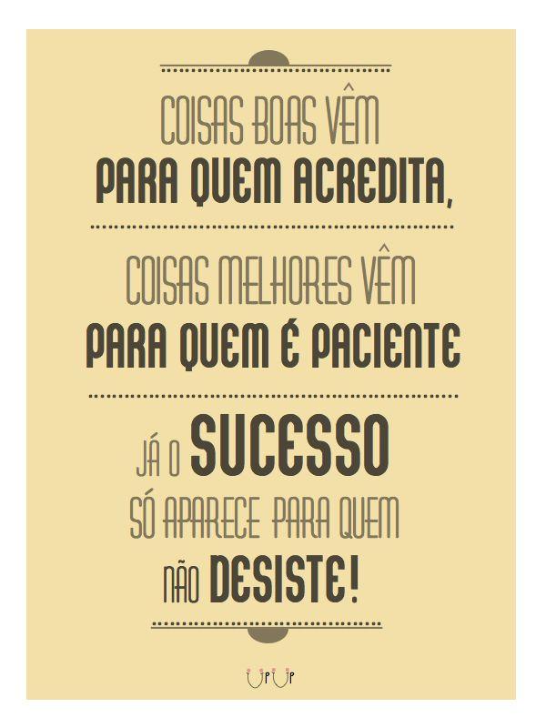 Coisas boas vêm para quem acredita, coisas melhores para quem é paciente. Já o sucesso só aparece para quem não desiste.  #coisasboas #sucesso #paciência