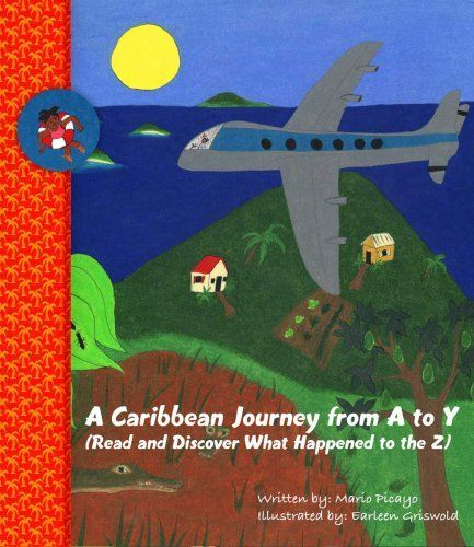 Picture book. Caribbean Journey from A to Y (Read and Discover What Happened to the Z) by Mario Picayo.