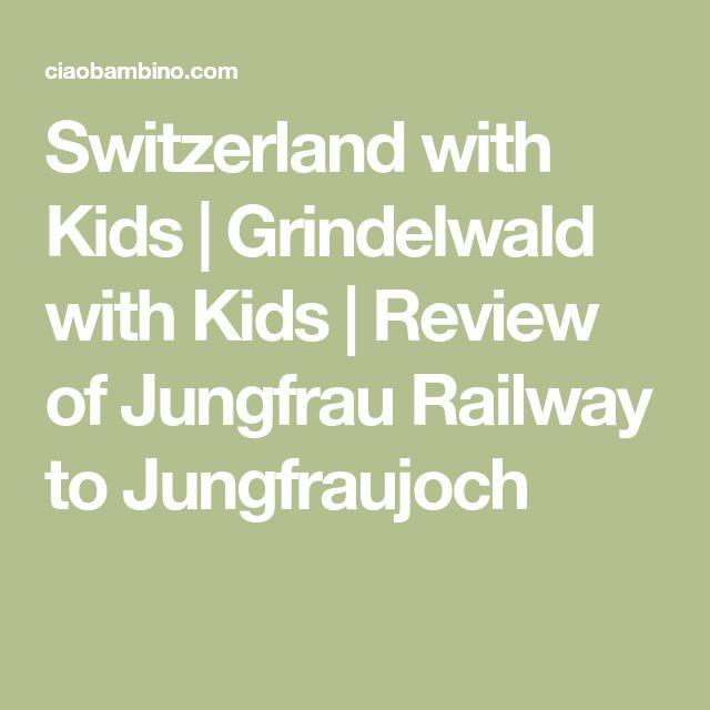 Switzerland with Kids | Grindelwald with Kids | Review of Jungfrau Railway to Jungfraujoch