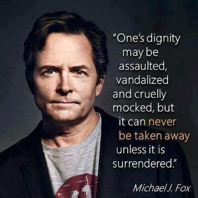 One's dignity may be assaulted, vandalized and cruelly mocked, but it can never be taken away unless it is surrendered. - Michael J. Fox