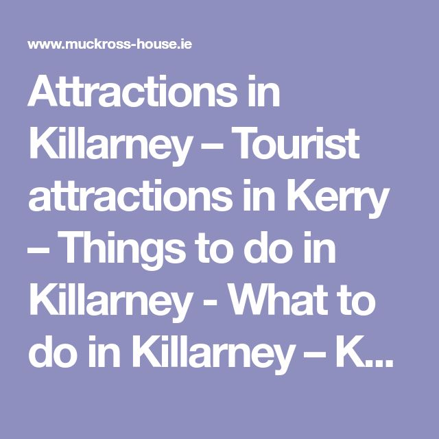 Attractions in Killarney – Tourist attractions in Kerry – Things to do in Killarney - What to do in Killarney – Kerry Tourist Attractions - Tourist attractions Ireland – Local attractions – Muckross House