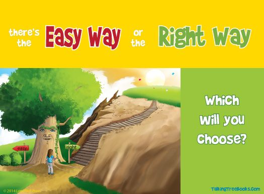 Quote about making good choices and perseverance for kids- There's the easy way or the right way.