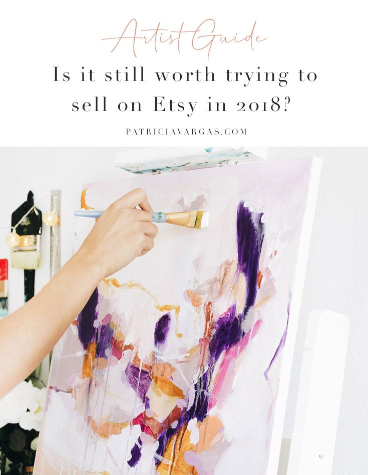 Artist Guide Is It Still Worth Trying To Sell On Etsy In 2018 Things To Sell Selling Art Online Sell On Etsy