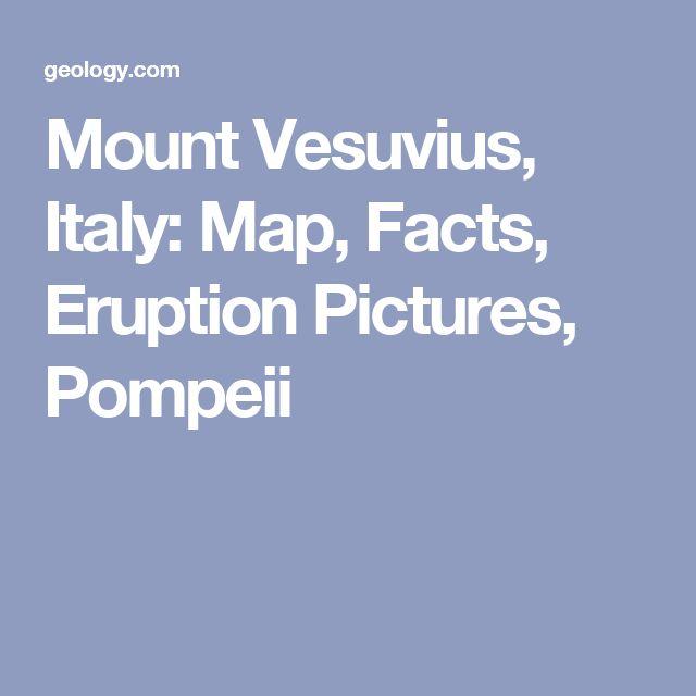Mount Vesuvius, Italy: Map, Facts, Eruption Pictures, Pompeii