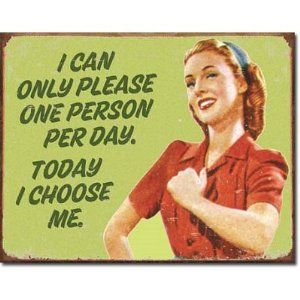 Ephemera I Can Only Please One Person Per Day I Choose Me Distressed Retro Vintage Tin Sign