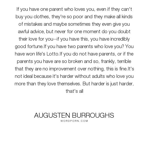 """Augusten Burroughs - """"If you have one parent who loves you, even if they can't buy you clothes, they're..."""". moving-on, parents, love"""