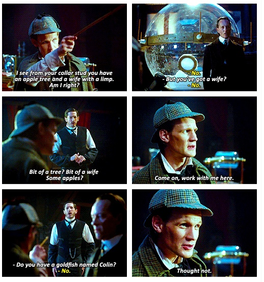 The Doctor is rubbish at deducing. {gif} xD << favorite scene, Thanks Moffat :) do you have a goldfish named collin?