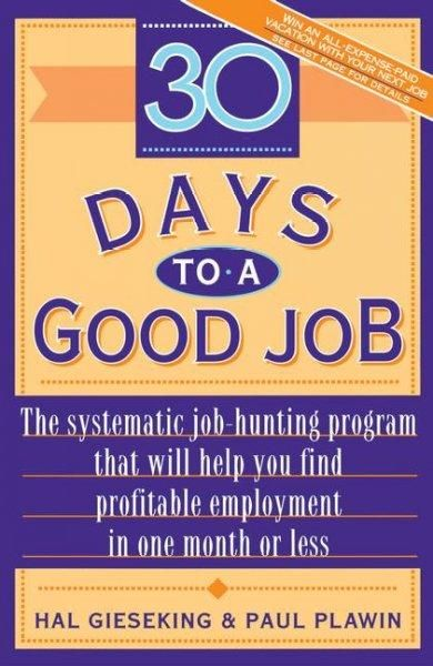 30 Days to a Good Job: The Systematic Job-Hunting Program That Will Help You Find Profitable Employment in One Mo...