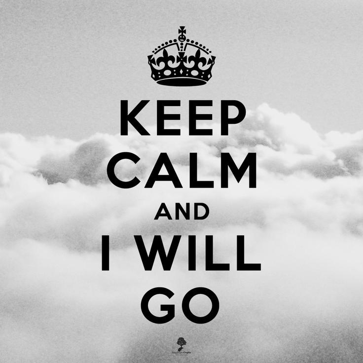 KEEP CALM and I WILL GO  kangdonghoGrpahy    Keep Calm and Carry Oo - parody