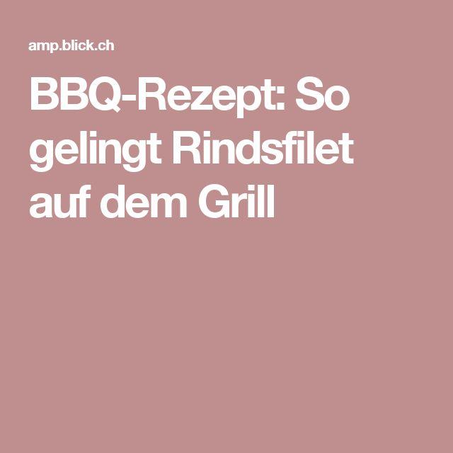 BBQ-Rezept: So gelingt Rindsfilet auf dem Grill