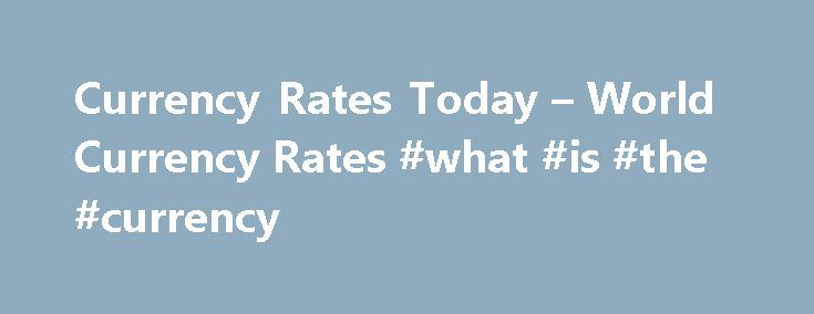 Currency Rates Today – World Currency Rates #what #is #the #currency http://currency.remmont.com/currency-rates-today-world-currency-rates-what-is-the-currency/  #today world currency rate # Currency Rates Bulgarian Lev – BGN Czech Koruna – CZK Danish Krone – DKK Estonian Kroon – EEK Hungarian Forint – HUF Lithuanian Litas – LTL Latvian Lats – LVL Polish Zloty – PLN Romanian Lei – RON Swedish Krona – SEK Norwegian Krone – NOK Croatian Kuna – HRK […]