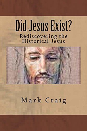Did Jesus Exist?: Rediscovering the Historical Jesus by Mark Craig, http://www.amazon.co.uk/dp/B00XPFY3HS/ref=cm_sw_r_pi_dp_R0ilwb0KGEHC4
