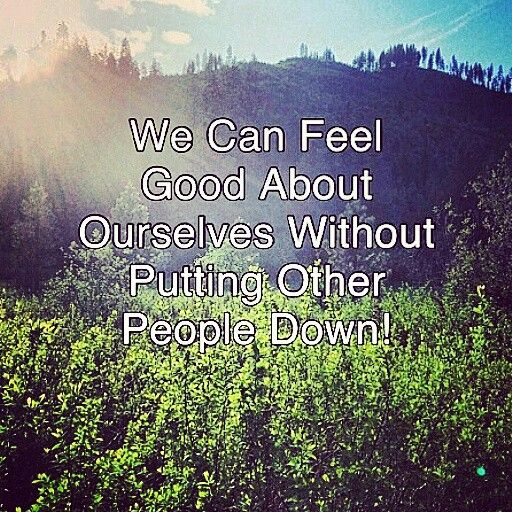 We can feel good about ourselves without putting other people down!