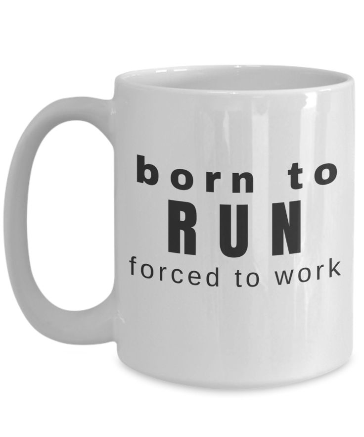 Born to Run Forced to Work ~ Funny White Mug ~ Gift for Runners Marathon Triathalon Iron Man