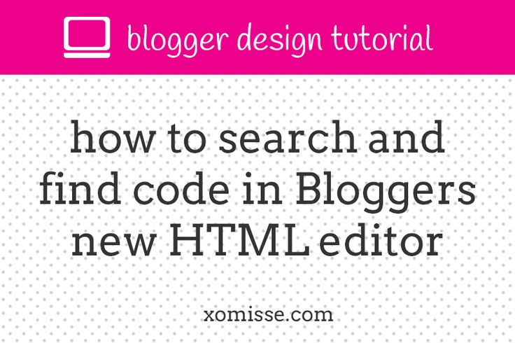 How to search and find code in Bloggers new HTML editor #blogger #blogtips #blogdesign