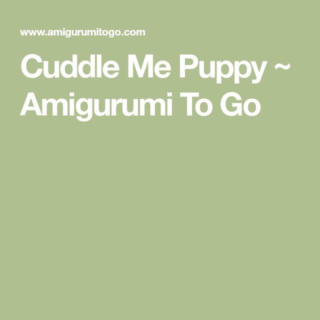Cuddle Me Puppy ~ Amigurumi To Go